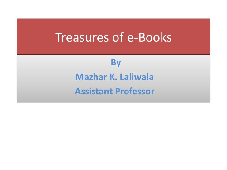 Treasures of e-Books<br />By<br />Mazhar K. Laliwala<br /> Assistant Professor<br />