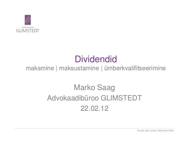 Dividendid maksmine | maksustamine | ümberkvalifitseerimine Marko Saag Advokaadibüroo GLIMSTEDT 22.02.12