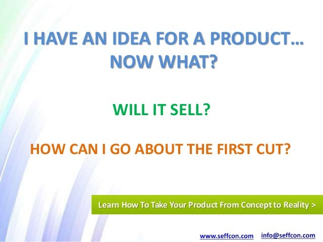 WILL IT SELL? HOW CAN I GO ABOUT THE FIRST CUT? I HAVE AN IDEA FOR A PRODUCT… NOW WHAT? Learn How To Take Your Product Fro...