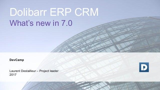 DevCamp Laurent Destailleur – Project leader 2017 Dolibarr ERP CRM What's new in 7.0