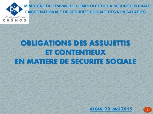 OBLIGATIONS DES ASSUJETTIS ET CONTENTIEUX EN MATIERE DE SECURITE SOCIALE 1 CAISSE NATIONALE DE SECURITE SOCIALE DES NON SA...
