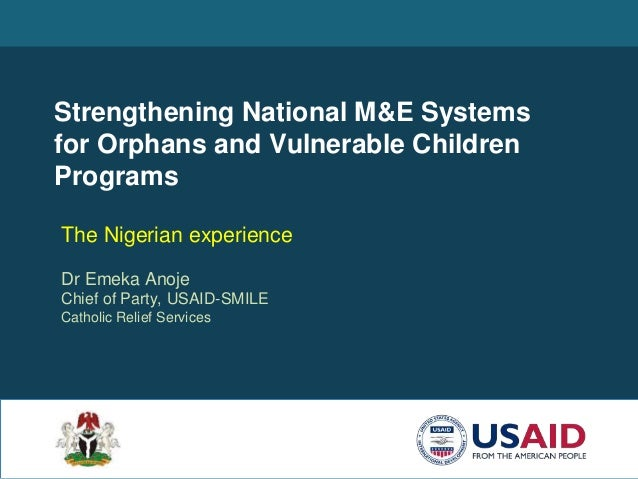 Strengthening National M&E Systems for Orphans and Vulnerable Children Programs The Nigerian experience Dr Emeka Anoje Chi...