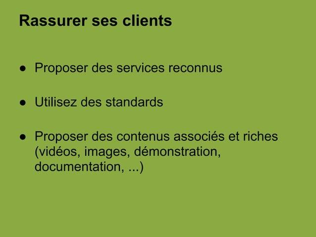 Rassurer ses clients ● Proposer des services reconnus ● Utilisez des standards ● Proposer des contenus associés et riches ...