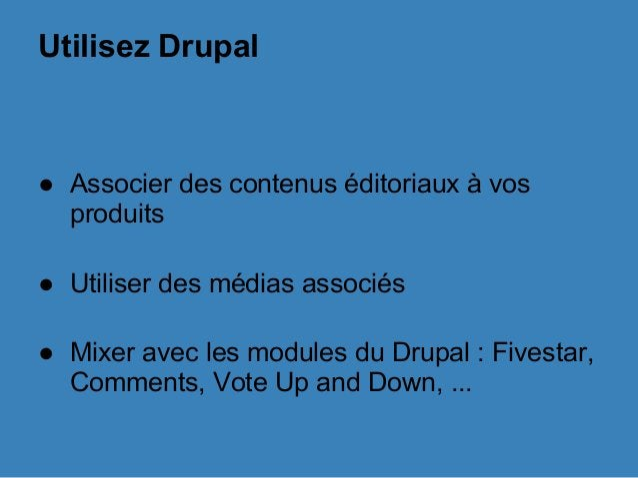 Utilisez Drupal ● Associer des contenus éditoriaux à vos produits ● Utiliser des médias associés ● Mixer avec les modules ...
