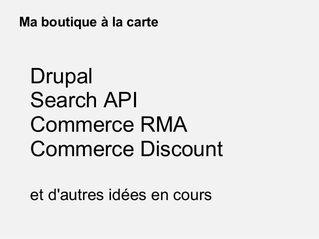 Presentation Drupalcamp Paris - Comment faire de votre boutique une très bonne boutique ?