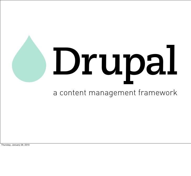 Drupal                              a content management framework     Thursday, January 28, 2010