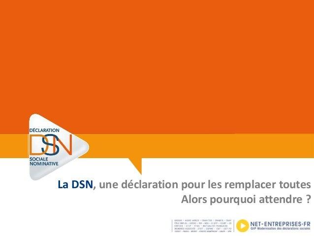 La DSN, une déclaration pour les remplacer toutes Alors pourquoi attendre ?