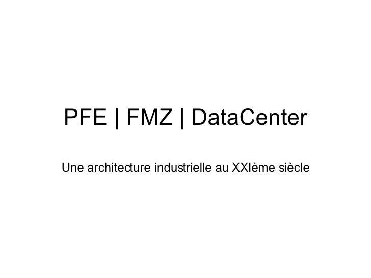 PFE | FMZ | DataCenter Une architecture industrielle au XXIème siècle