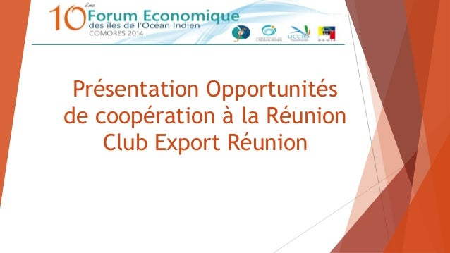Présentation Opportunités de coopération à la Réunion Club Export Réunion