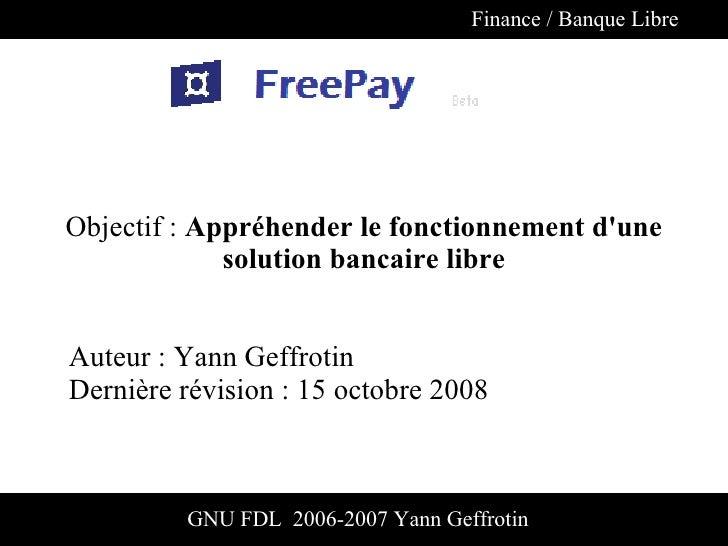 Finance / Banque Libre     Objectif : Appréhender le fonctionnement d'une              solution bancaire libre   Auteur : ...