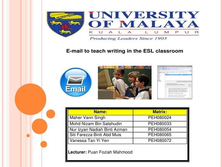 E-mail to teach writing in the ESL classroom              Name:               Matrix: Maher Vann Singh               PEH08...