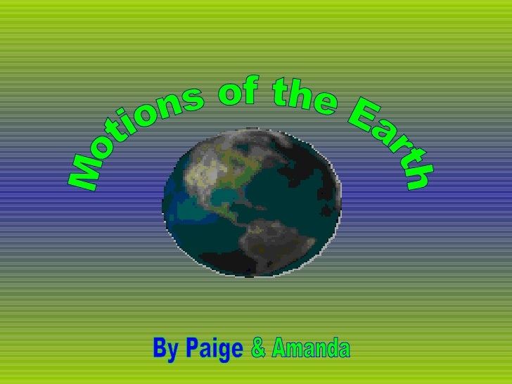 Motions of the Earth By Paige & Amanda