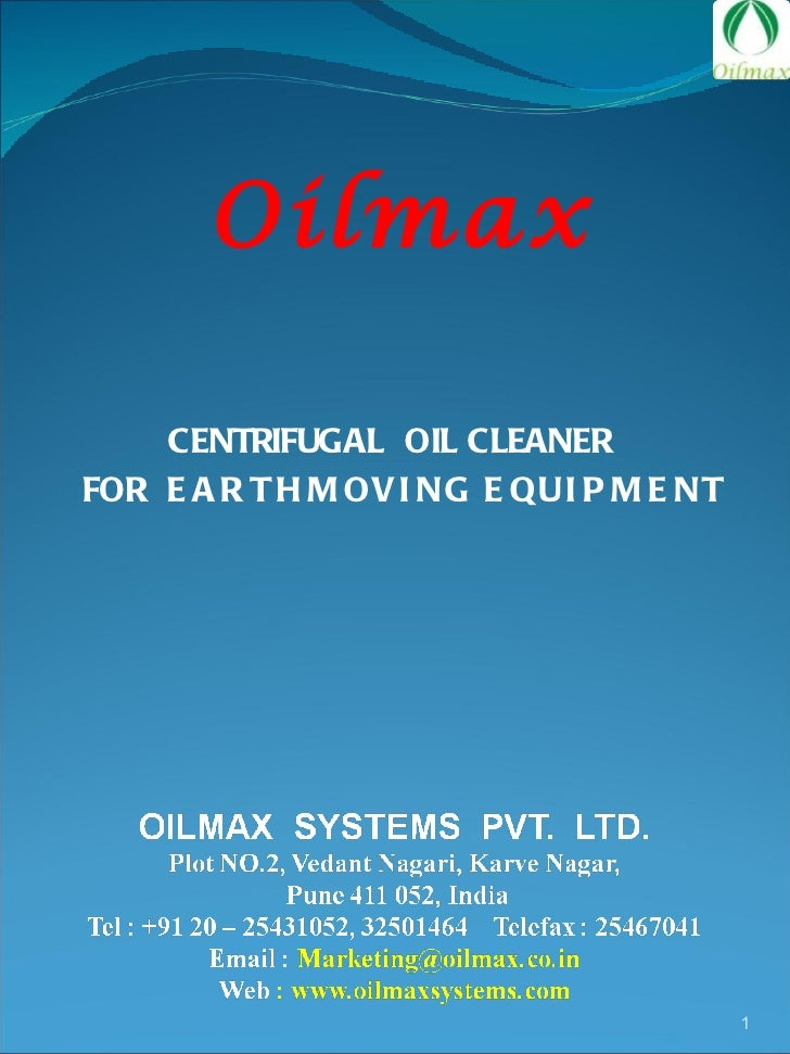 <ul><li>CENTRIFUGAL  OIL CLEANER  </li></ul><ul><li>FOR  EARTHMOVING EQUIPMENT </li></ul>Oilmax