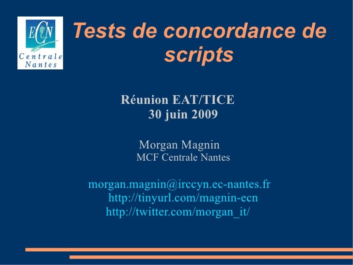 Tests de concordance de          scripts       Réunion EAT/TICE           30 juin 2009            Morgan Magnin          M...