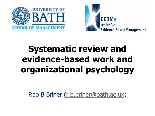 1 Systematic review and evidence-based work and organizational psychology Rob B Briner (r.b.briner@bath.ac.uk)