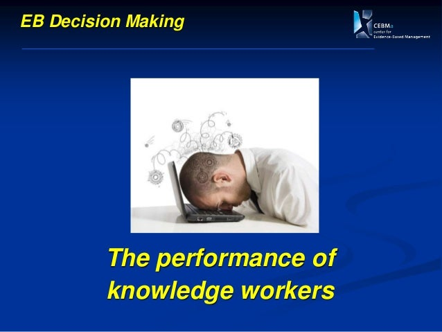 The performance of knowledge workers EB Decision Making