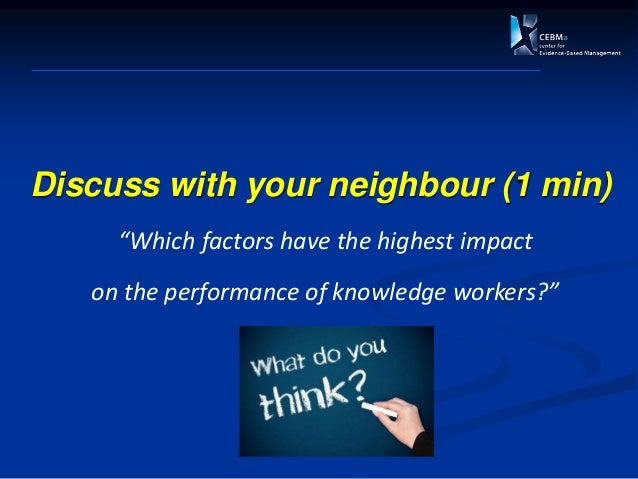 """Discuss with your neighbour (1 min) """"Which factors have the highest impact on the performance of knowledge workers?"""""""