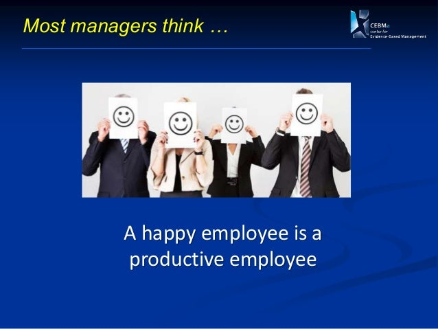 A happy employee is a productive employee Most managers think …