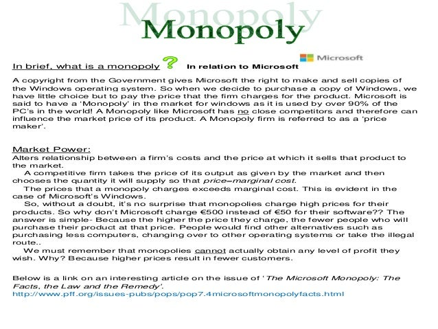 In brief, what is a monopoly           In relation to MicrosoftA copyright from the Government gives Microsoft the right t...