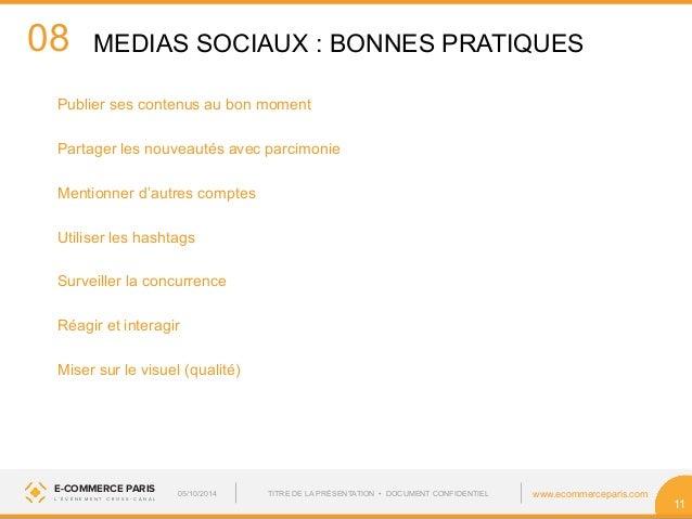 08  MEDIAS SOCIAUX : BONNES PRATIQUES  Publier ses contenus au bon moment  Partager les nouveautés avec parcimonie  Mentio...