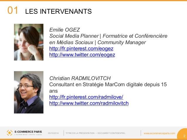 01  E-COMMERCE PARIS 05/10/2014 TITRE DE LA PRÉSENTATION • DOCUMENT CONFIDENTIEL  www.ecommerceparis.com  L ' É V É N E M ...