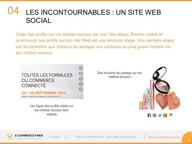 04  LES INCONTOURNABLES : UN SITE WEB  SOCIAL  Les logos des profils créés sur  les médias sociaux bien  visibles  Des bou...
