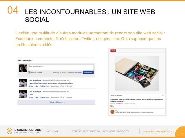 04  LES INCONTOURNABLES : UN SITE WEB  SOCIAL  E-COMMERCE PARIS www.ecommerceparis.com  L ' É V É N E M E N T C R O S S - ...