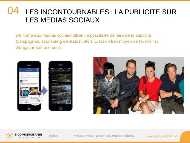 04  LES INCONTOURNABLES : LA PUBLICITE SUR  LES MEDIAS SOCIAUX  E-COMMERCE PARIS www.ecommerceparis.com  L ' É V É N E M E...