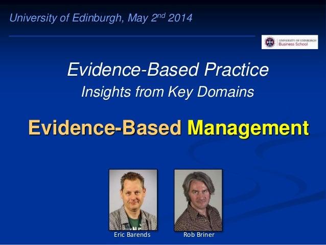 Evidence-Based Management Evidence-Based Practice Insights from Key Domains University of Edinburgh, May 2nd 2014 Eric Bar...