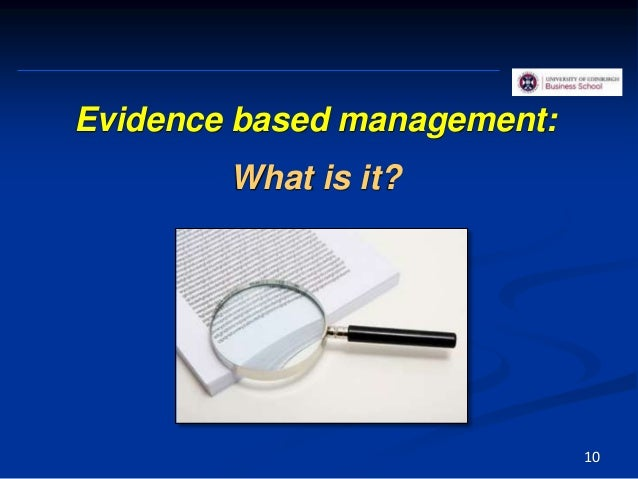 Evidence based management: What is it? 10