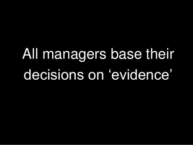 All managers base their decisions on 'evidence' 14