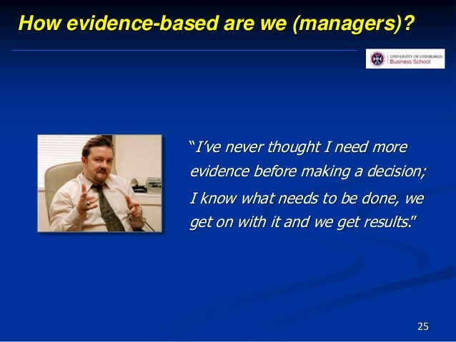 """How evidence-based are we (managers)? """"I've never thought I need more evidence before making a decision; I know what needs..."""
