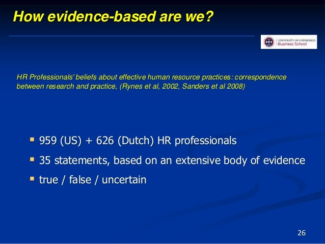 How evidence-based are we?  959 (US) + 626 (Dutch) HR professionals  35 statements, based on an extensive body of eviden...