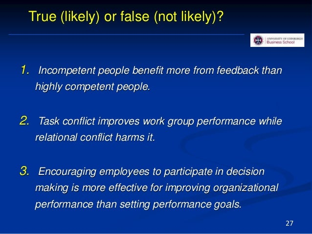 1. Incompetent people benefit more from feedback than highly competent people. 2. Task conflict improves work group perfor...