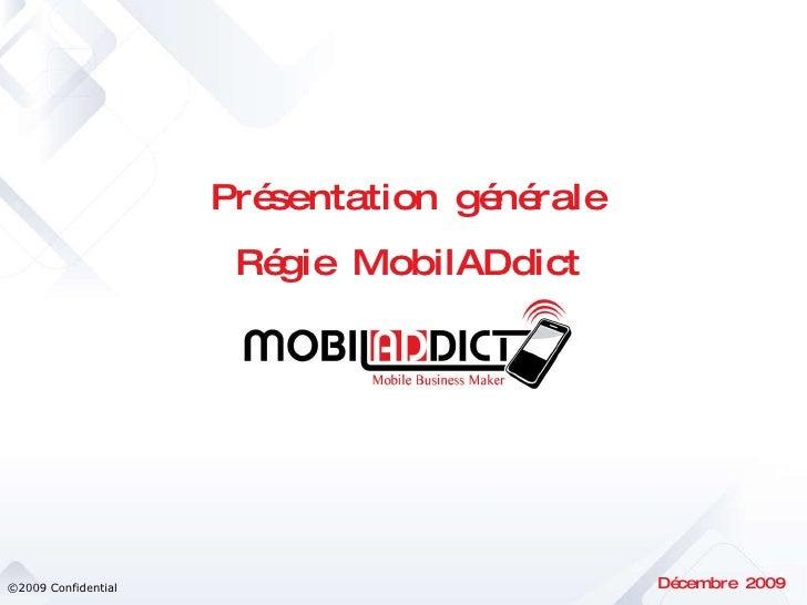 ©2009 Confidential Présentation générale Régie MobilADdict Décembre 2009