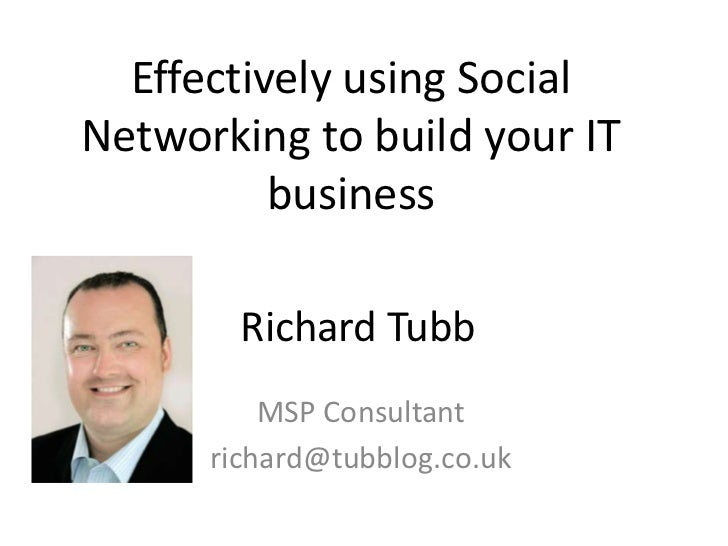 Effectively using SocialNetworking to build your IT          business        Richard Tubb          MSP Consultant      ric...