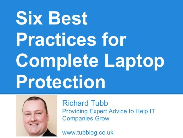 Six BestPractices forComplete LaptopProtectionRichard TubbProviding Expert Advice to Help ITCompanies Growwww.tubblog.co.uk