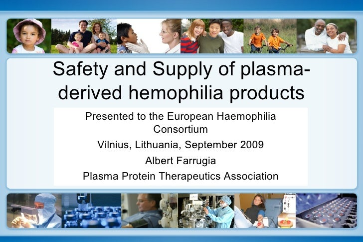 Safety and Supply of plasma-derived hemophilia products Presented to the European Haemophilia Consortium Vilnius, Lithuani...