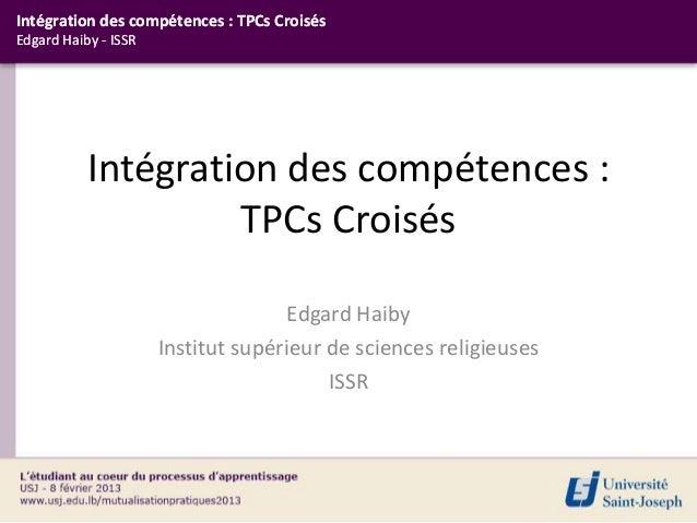 Intégration des compétences : TPCs CroisésEdgard Haiby - ISSR           Intégration des compétences :                    T...