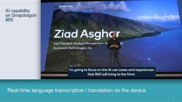 6060 Real-time language transcription / translation on the device AI capability on Snapdragon 865