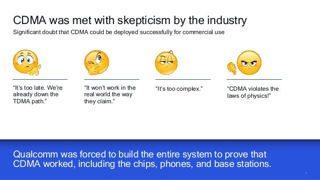 77 Qualcomm was forced to build the entire system to prove that CDMA worked, including the chips, phones, and base station...