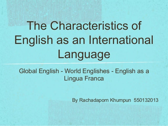 The Characteristics ofEnglish as an International        LanguageGlobal English - World Englishes - English as a          ...