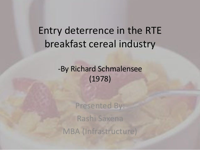 rte cereal Schmalensee, entry deterrence in the ready-to-eat breakfast cereal industry, bell journal, 9(2):305-327, (autumn 1978) the rte cereal market, strategic behavior (brand proliferation) can be used to accentuate the displacement barrier and generate long run positive economic profits through shared monopoly behavior.