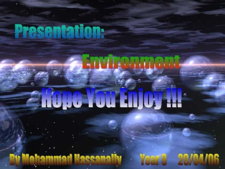 Presentation: Environment Hope You Enjoy !!! By Mohammad Hassanally  Year 9  20/04/06