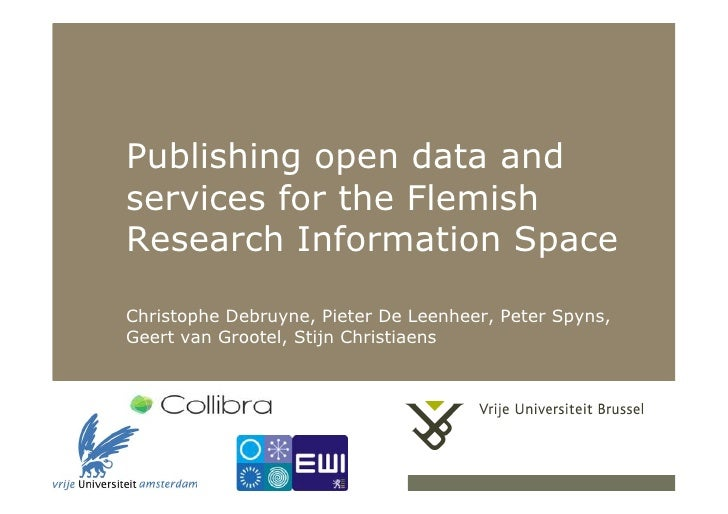 Publishing open data andservices for the FlemishResearch Information SpaceChristophe Debruyne, Pieter De Leenheer, Peter S...