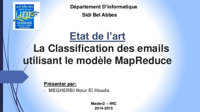 Etat de l'art La Classification des emails utilisant le modèle MapReduce Présenter par: - MEGHERBI Nour El Houda Départeme...