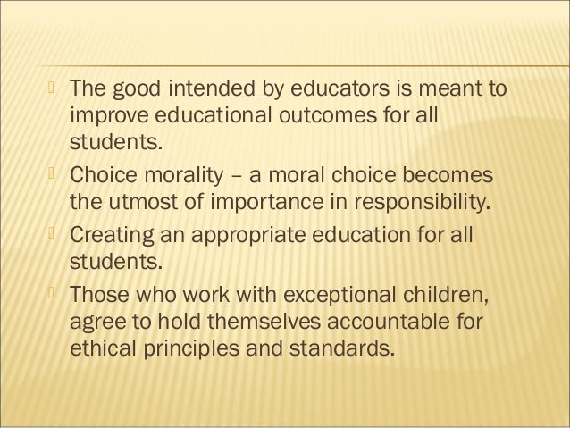 """the important principles and goals of the code of ethics for the educational profession A position statement of the national association for the education of young  children  pdf and the """"code of ethical conduct: supplement for early  by a  set of ideals (i) that reflect exemplary professional  the principles guide conduct  and assist practitioners in  important value contradicts another, we face an  ethical."""