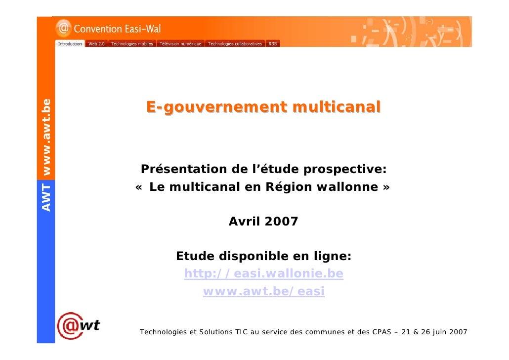 E-gouvernement multicanal AWT www.awt.be                       Présentation de l'étude prospective:                  « Le ...