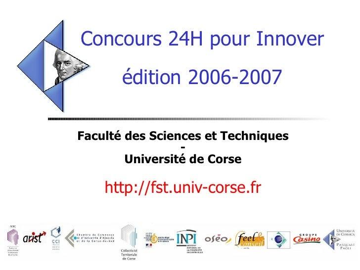 Concours 24H pour Innover édition 2006-2007 Faculté des Sciences et Techniques - Université de Corse http://fst.univ-corse...
