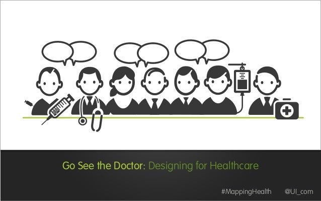 Go See the Doctor: Designing for Healthcare #MappingHealth @UI_com